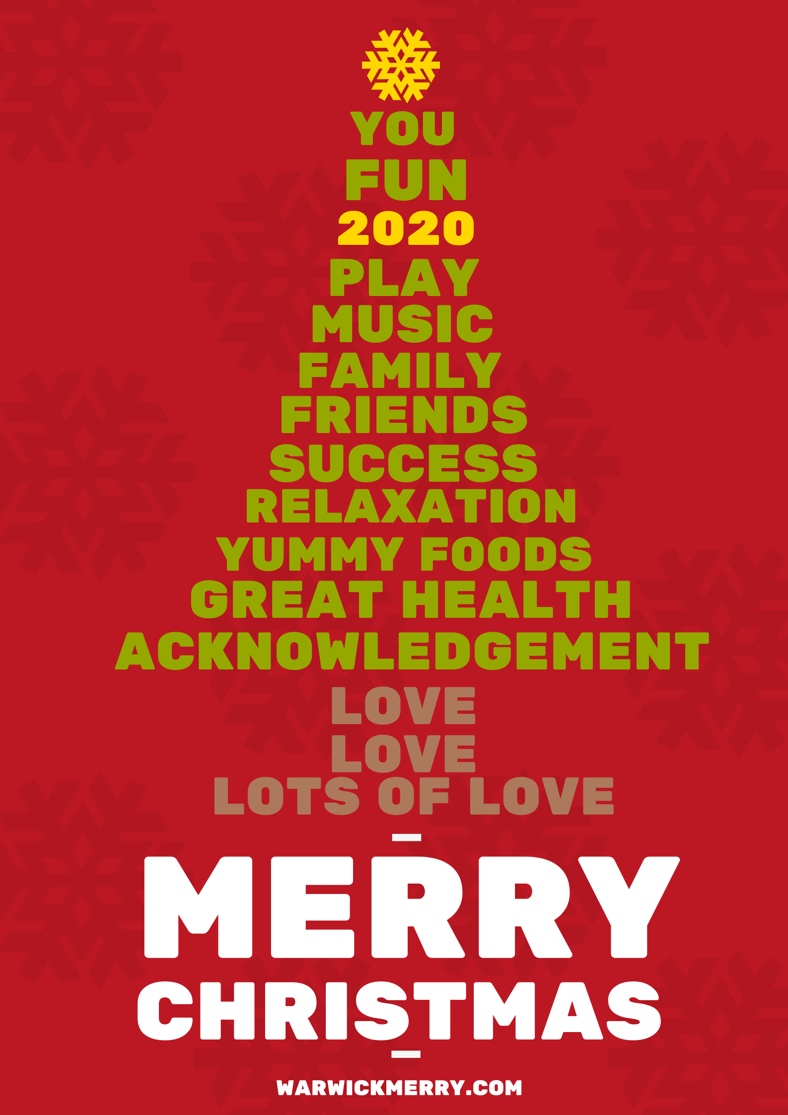 A christmas tree made up of the words: You, fun, 2020, play, music, family, friends, success, relacation,yummy foods, great health, acknowledgement, love, love, lots of love.